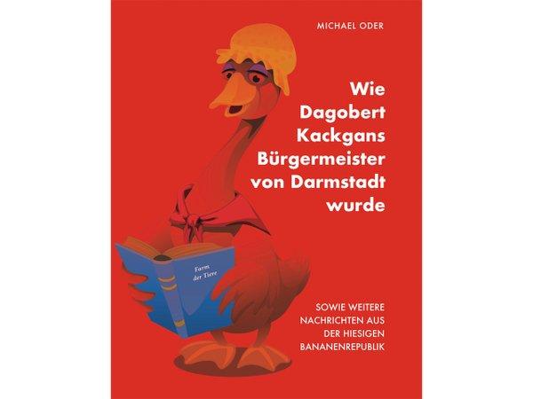 """""""Wie Dagobert Kackgans Oberbürgermeister von Darmstadt wurde"""""""